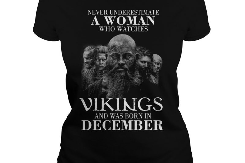 Never underestimate a woman who watches Vikings and was born in December shirt