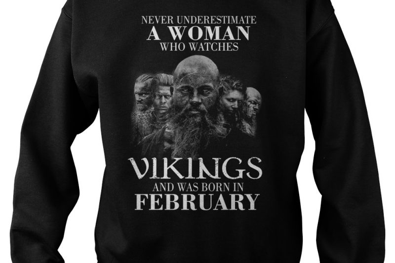 Never underestimate a woman who watches Vikings and was born in February shirt