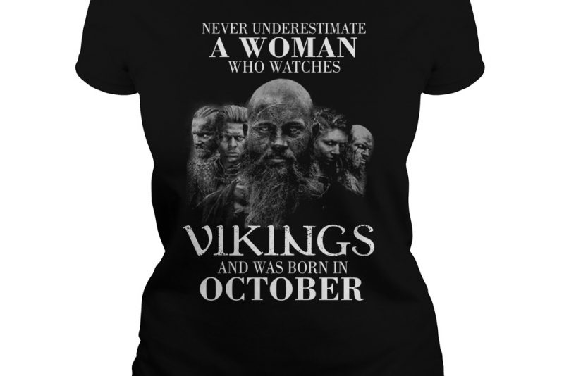 Never underestimate a woman who watches Vikings and was born in October shirt