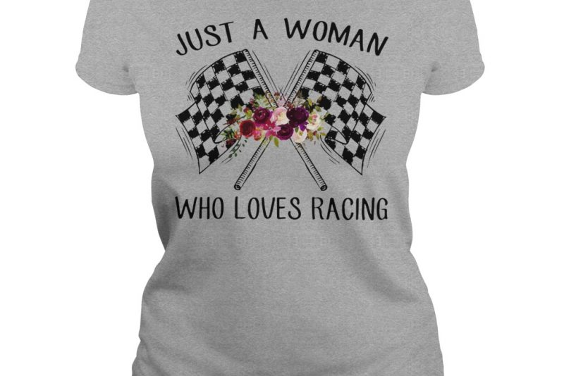 Just a woman who loves racing shirt