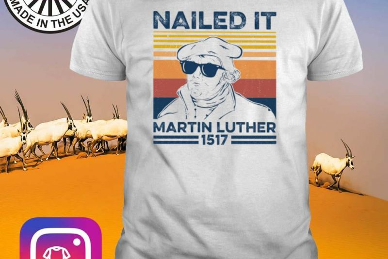 Vintage Nailed it Martin Luther 1517 shirt